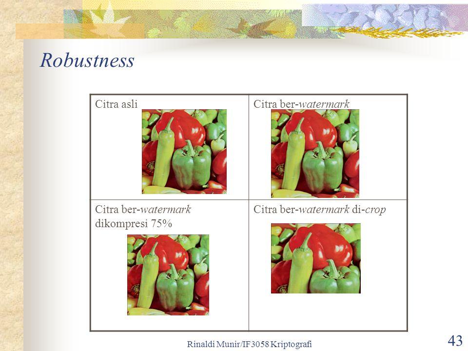 Rinaldi Munir/IF3058 Kriptografi 43 Robustness Citra asliCitra ber-watermark Citra ber-watermark dikompresi 75% Citra ber-watermark di-crop