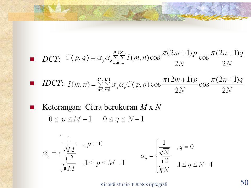 Rinaldi Munir/IF3058 Kriptografi 50 DCT: IDCT: Keterangan: Citra berukuran M x N
