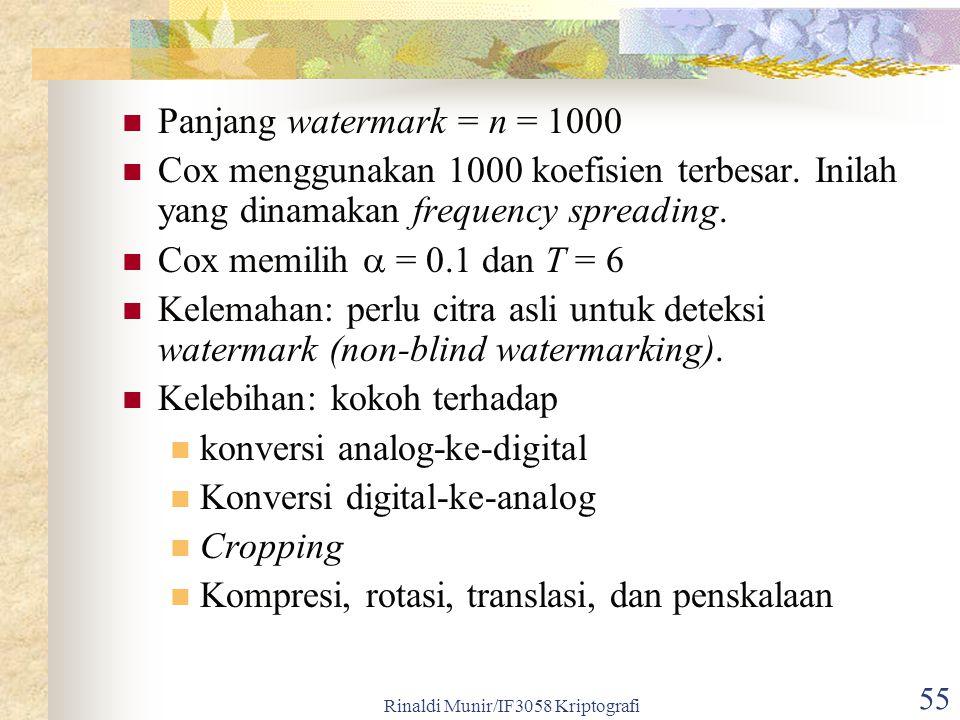 Rinaldi Munir/IF3058 Kriptografi 55 Panjang watermark = n = 1000 Cox menggunakan 1000 koefisien terbesar. Inilah yang dinamakan frequency spreading. C