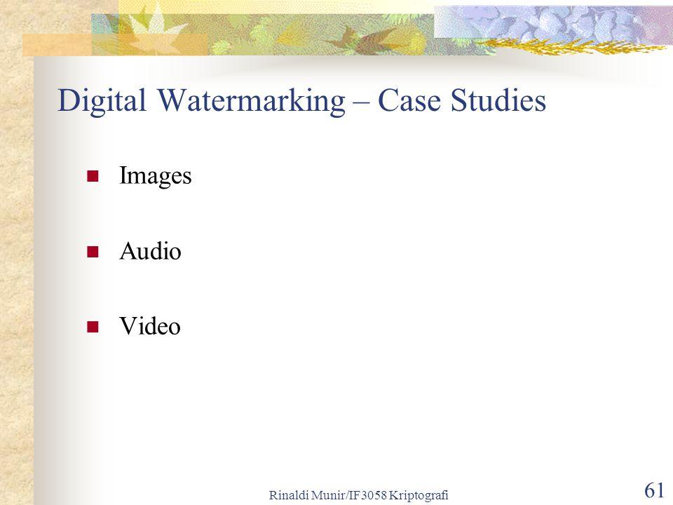 Rinaldi Munir/IF3058 Kriptografi 61 Digital Watermarking – Case Studies Images Audio Video