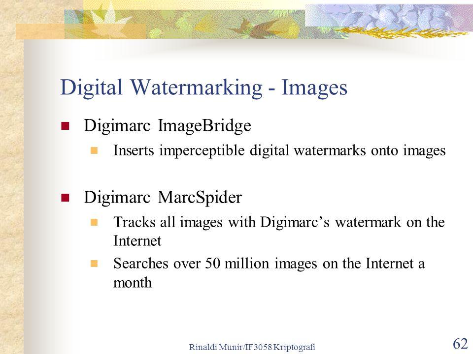 Rinaldi Munir/IF3058 Kriptografi 62 Digital Watermarking - Images Digimarc ImageBridge Inserts imperceptible digital watermarks onto images Digimarc M