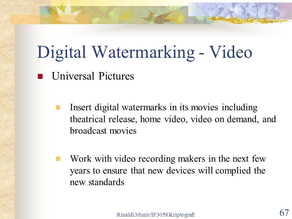 Rinaldi Munir/IF3058 Kriptografi 67 Digital Watermarking - Video Universal Pictures Insert digital watermarks in its movies including theatrical relea