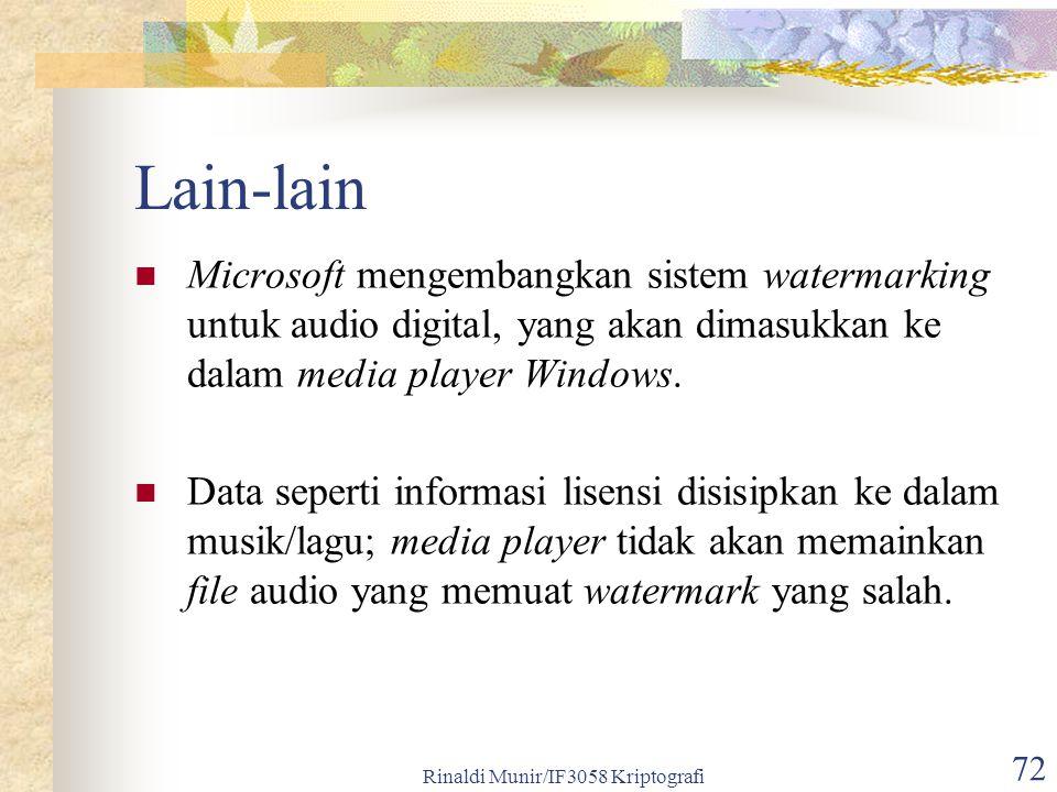 Rinaldi Munir/IF3058 Kriptografi 72 Lain-lain Microsoft mengembangkan sistem watermarking untuk audio digital, yang akan dimasukkan ke dalam media pla