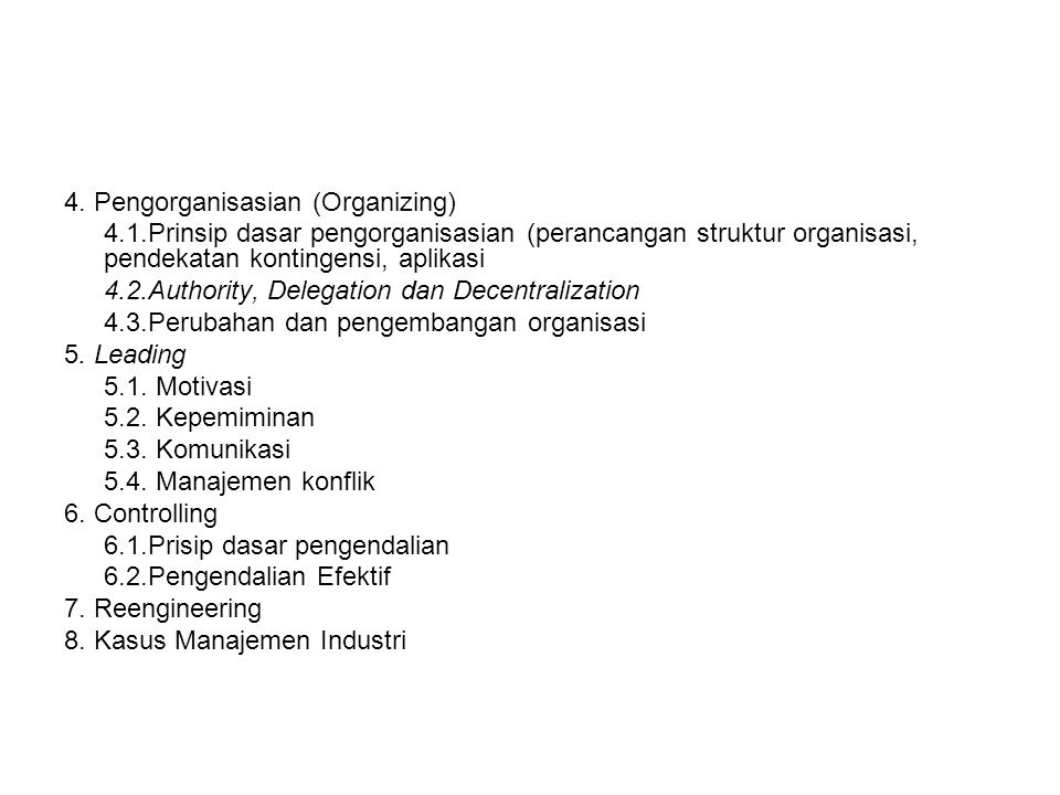 4. Pengorganisasian (Organizing) 4.1.Prinsip dasar pengorganisasian (perancangan struktur organisasi, pendekatan kontingensi, aplikasi 4.2.Authority,