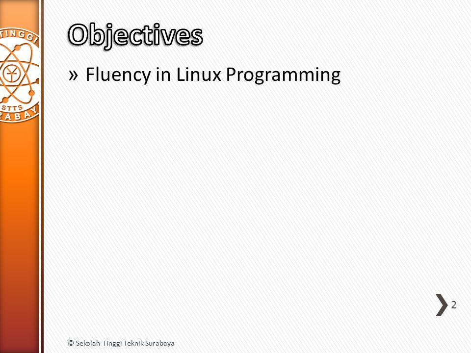 1.Introduction to Linux 2.BASH (2 weeks) 3.Text Processing Utilities 4.Python 5.System Tools 6.File and Directory Tools 7.Parallel System Tools 8.Mid Term Exam 3 © Sekolah Tinggi Teknik Surabaya
