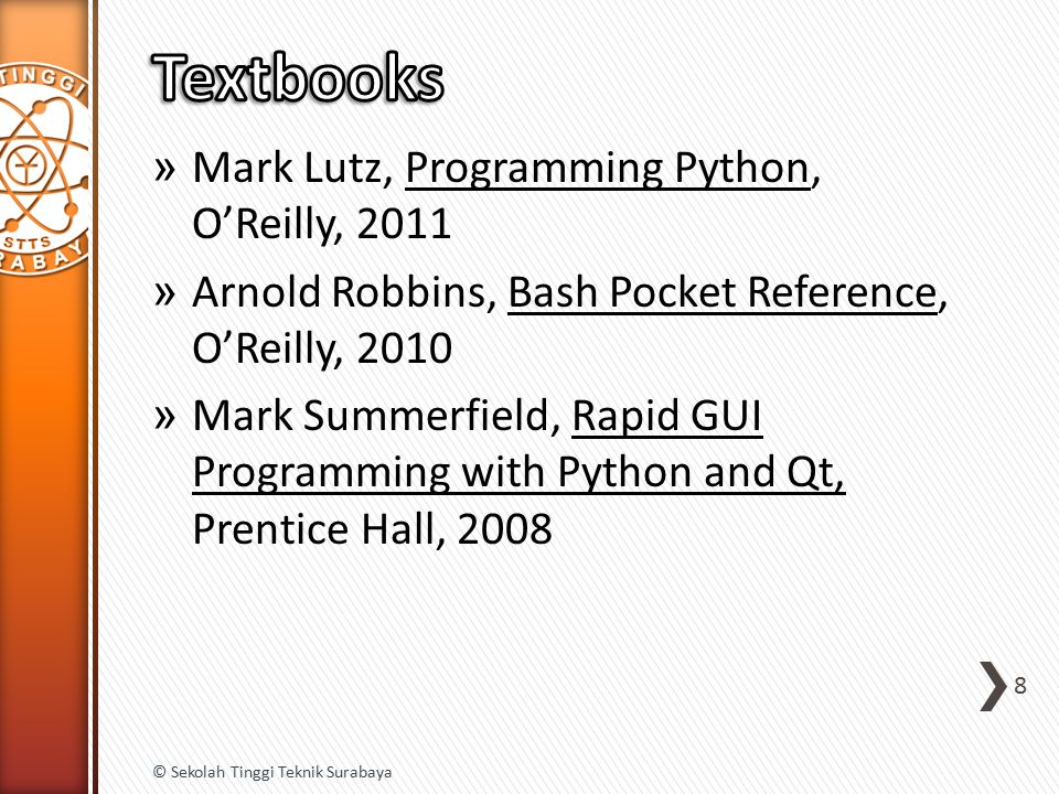 » Mark Lutz, Programming Python, O'Reilly, 2011 » Arnold Robbins, Bash Pocket Reference, O'Reilly, 2010 » Mark Summerfield, Rapid GUI Programming with