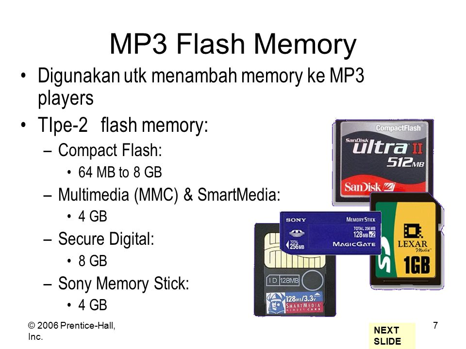© 2006 Prentice-Hall, Inc. 7 MP3 Flash Memory Digunakan utk menambah memory ke MP3 players TIpe-2 flash memory: –Compact Flash: 64 MB to 8 GB –Multime