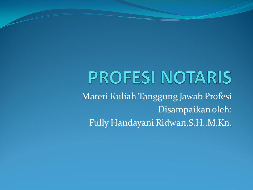 Materi Kuliah Tanggung Jawab Profesi Disampaikan oleh: Fully Handayani Ridwan,S.H.,M.Kn.