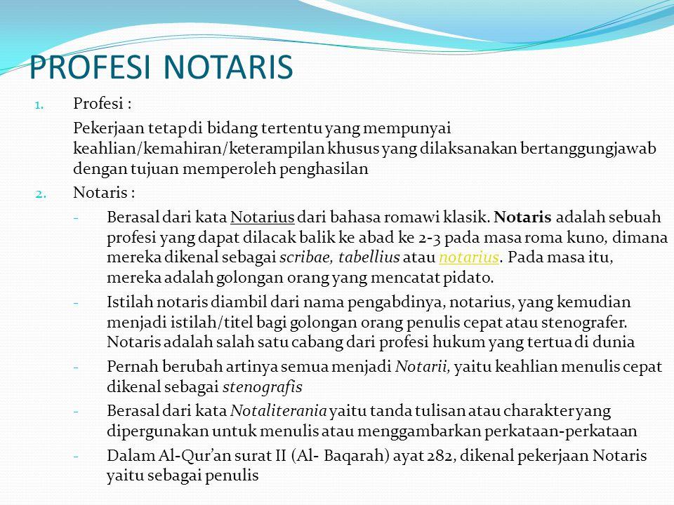 PROFESI NOTARIS 1. Profesi : Pekerjaan tetap di bidang tertentu yang mempunyai keahlian/kemahiran/keterampilan khusus yang dilaksanakan bertanggungjaw