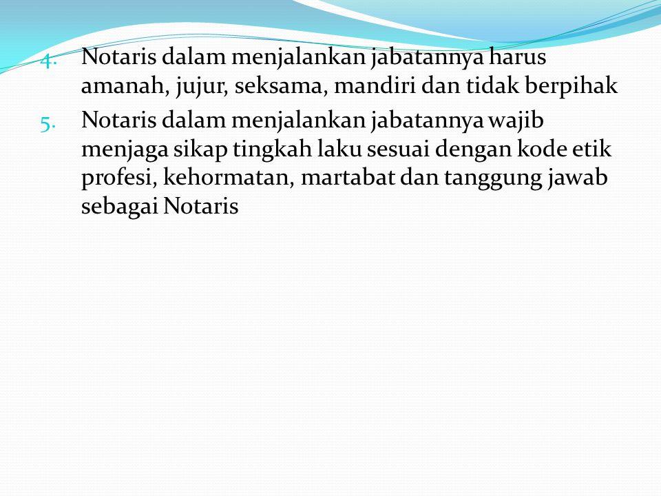 4.Notaris dalam menjalankan jabatannya harus amanah, jujur, seksama, mandiri dan tidak berpihak 5.