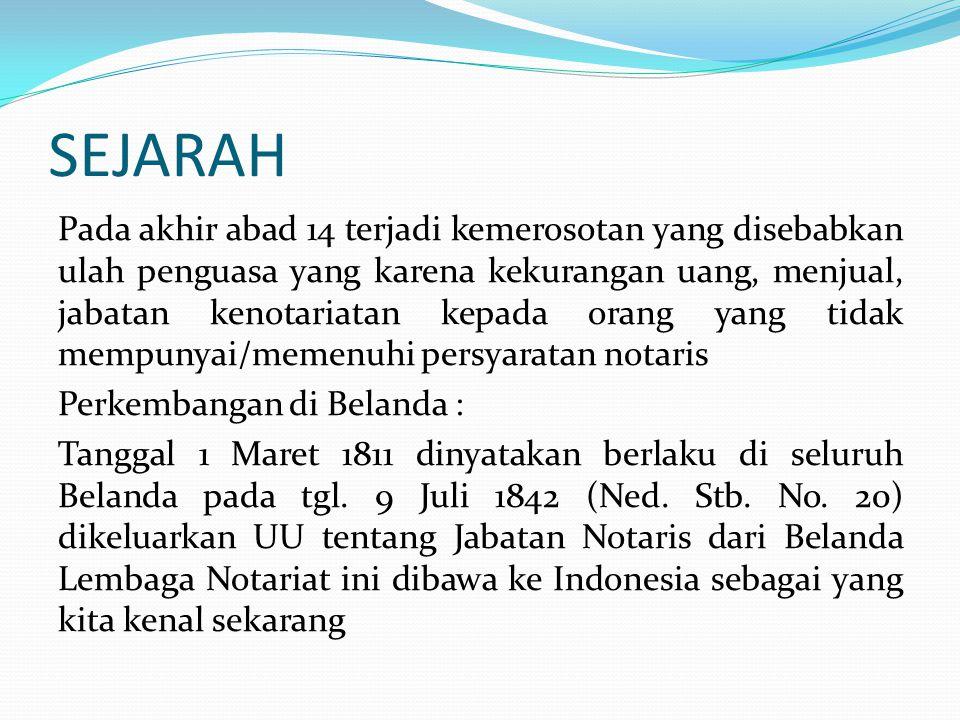 SEJARAH Di Indonesia : Abad ke 17 masuk ke Indonesia dengan beradanya Oost Indesche Compagnie, perusahaan Belanda yang masuk Indonesia tanggal 27 Agustus 1620 diangkat Notaris pertama Melchior Kerchem Tahun 1812 (Stb.