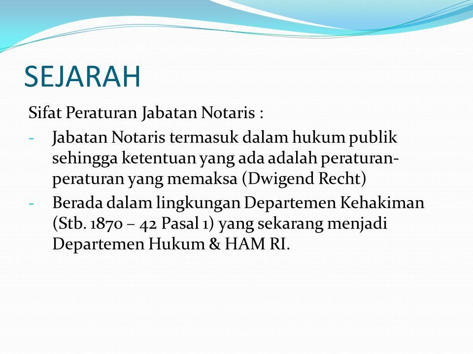 SEJARAH Sifat Peraturan Jabatan Notaris : - Jabatan Notaris termasuk dalam hukum publik sehingga ketentuan yang ada adalah peraturan- peraturan yang m