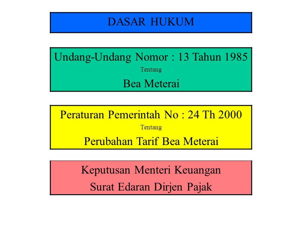 DASAR HUKUM Undang-Undang Nomor : 13 Tahun 1985 Tentang Bea Meterai Peraturan Pemerintah No : 24 Th 2000 Tentang Perubahan Tarif Bea Meterai Keputusan