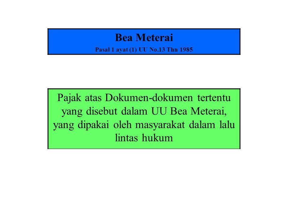 Bea Meterai Pasal 1 ayat (1) UU No.13 Thn 1985 Pajak atas Dokumen-dokumen tertentu yang disebut dalam UU Bea Meterai, yang dipakai oleh masyarakat dal