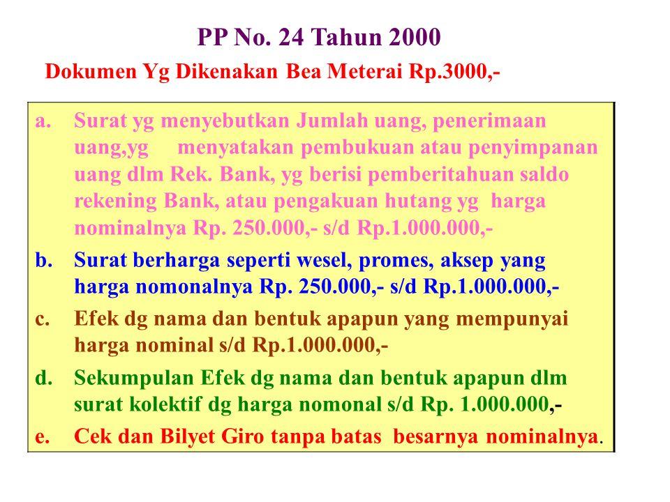 PP No. 24 Tahun 2000 Dokumen Yg Dikenakan Bea Meterai Rp.3000,- a.Surat yg menyebutkan Jumlah uang, penerimaan uang,yg menyatakan pembukuan atau penyi