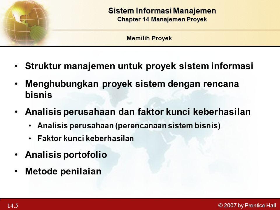 13.5 © 2007 by Prentice Hall Memilih Proyek Sistem Informasi Manajemen Chapter 14 Manajemen Proyek Struktur manajemen untuk proyek sistem informasi Me