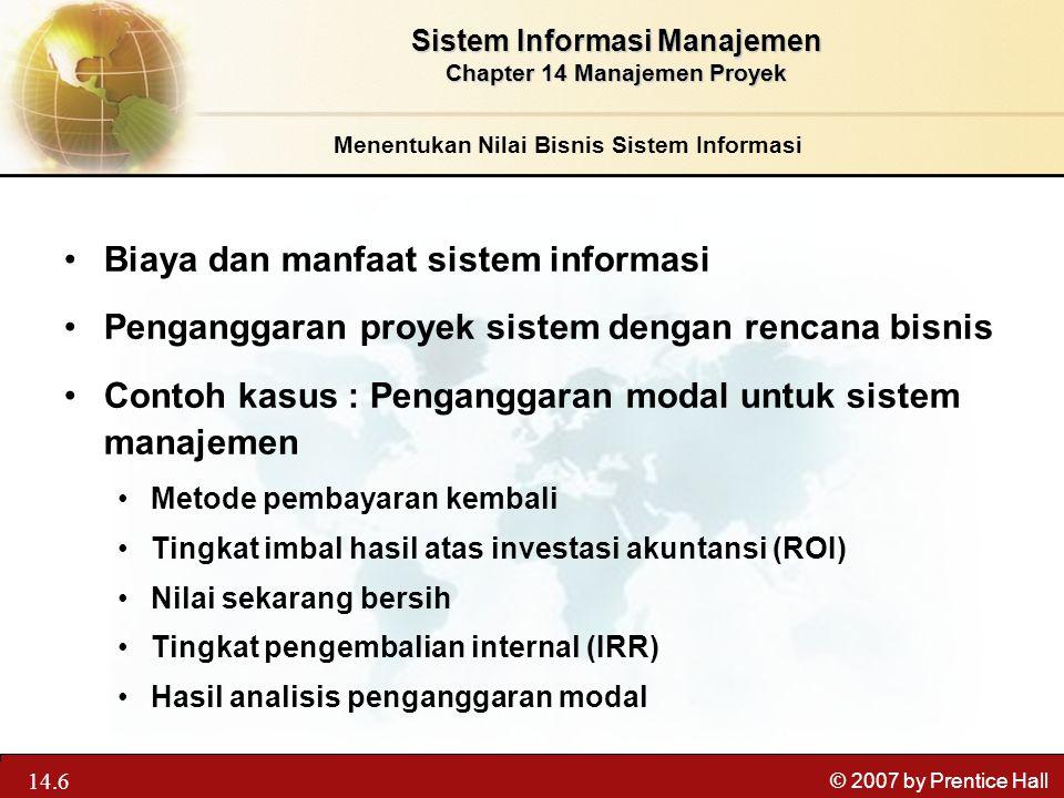 13.6 © 2007 by Prentice Hall Biaya dan manfaat sistem informasi Penganggaran proyek sistem dengan rencana bisnis Contoh kasus : Penganggaran modal unt