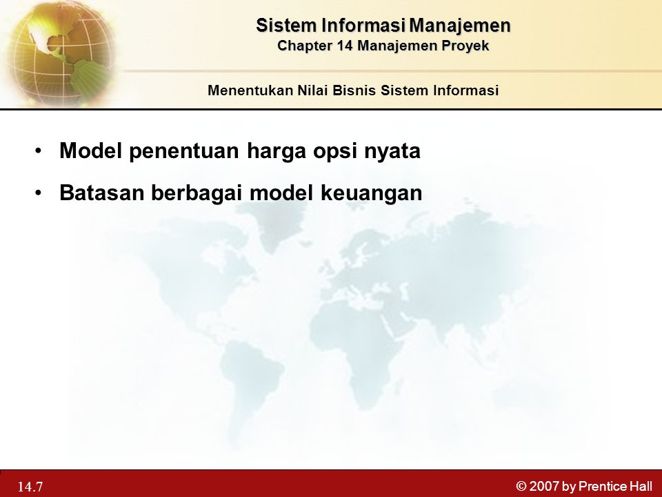 13.7 © 2007 by Prentice Hall Model penentuan harga opsi nyata Batasan berbagai model keuangan Sistem Informasi Manajemen Chapter 14 Manajemen Proyek M