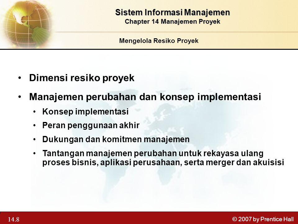 13.8 © 2007 by Prentice Hall Mengelola Resiko Proyek Dimensi resiko proyek Manajemen perubahan dan konsep implementasi Konsep implementasi Peran pengg