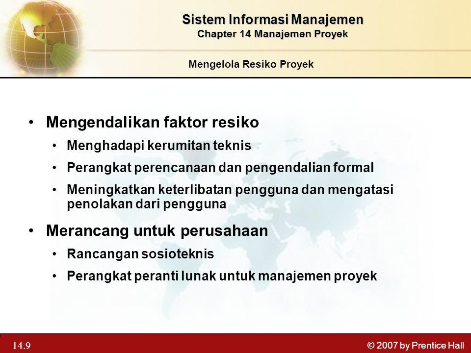13.9 © 2007 by Prentice Hall Mengendalikan faktor resiko Menghadapi kerumitan teknis Perangkat perencanaan dan pengendalian formal Meningkatkan keterl