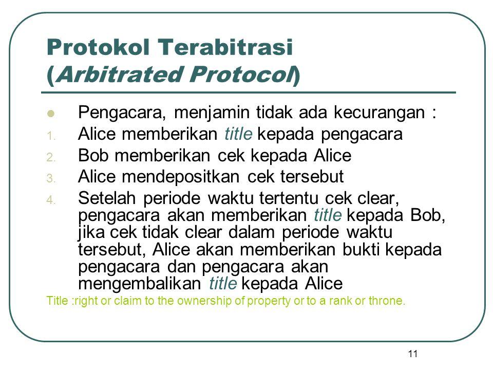 11 Protokol Terabitrasi (Arbitrated Protocol) Pengacara, menjamin tidak ada kecurangan : 1.