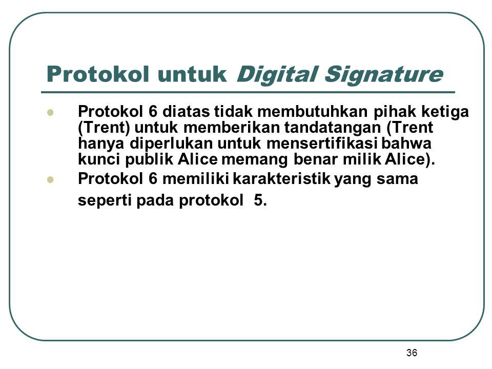 36 Protokol untuk Digital Signature Protokol 6 diatas tidak membutuhkan pihak ketiga (Trent) untuk memberikan tandatangan (Trent hanya diperlukan untuk mensertifikasi bahwa kunci publik Alice memang benar milik Alice).