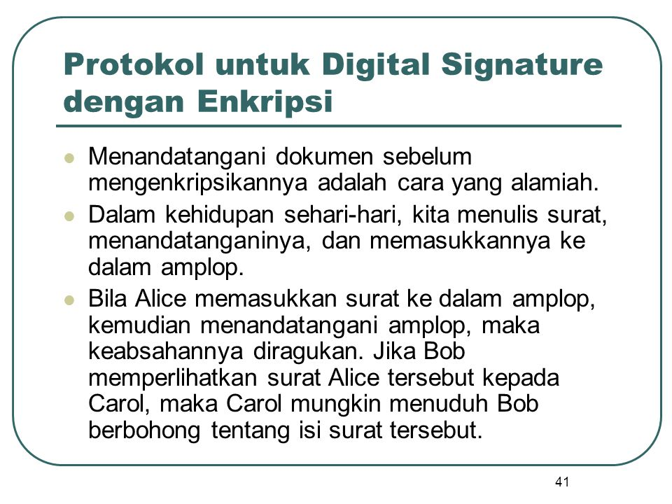 41 Protokol untuk Digital Signature dengan Enkripsi Menandatangani dokumen sebelum mengenkripsikannya adalah cara yang alamiah.