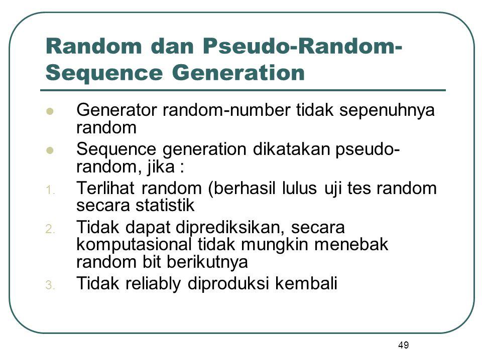 49 Random dan Pseudo-Random- Sequence Generation Generator random-number tidak sepenuhnya random Sequence generation dikatakan pseudo- random, jika : 1.