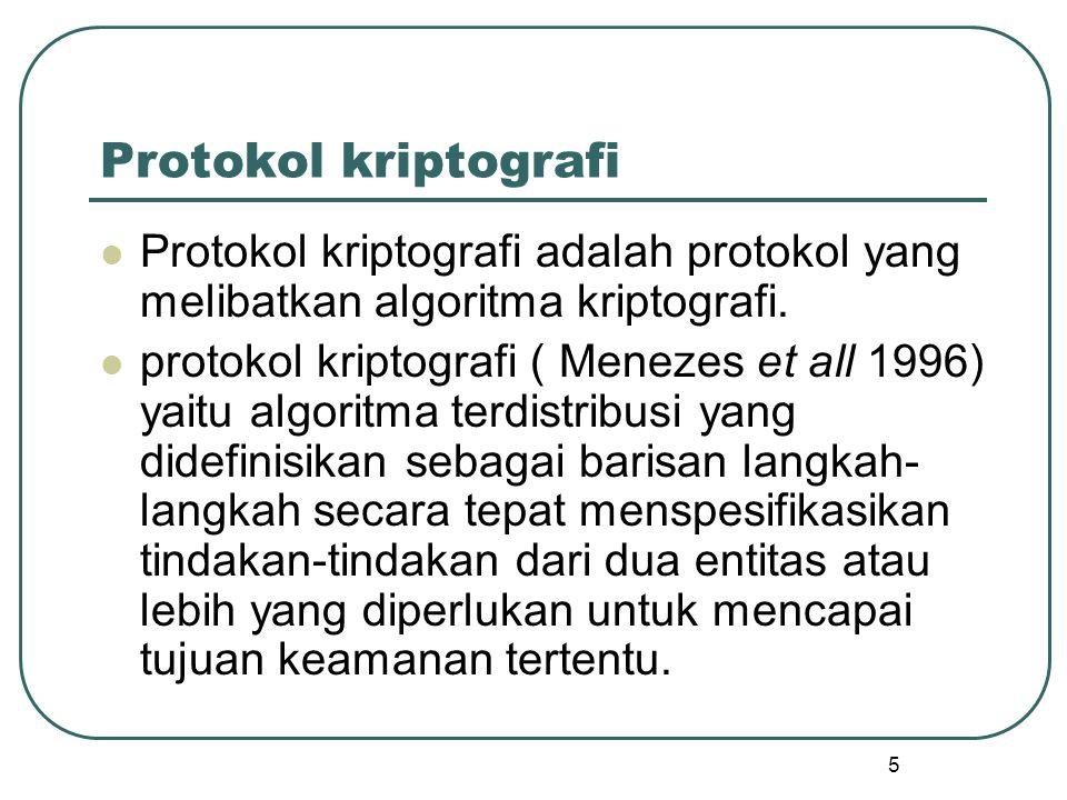 6 Protokol kriptografi Dalam mendesain protokol kriptogtafi dua langkah penting yang harus diperhatikan adalah : (1) identifikasi semua asumsi yang digunakan, dan (2) untuk masing-masing asumsi, tentukan pengaruhnya terhadap tujuan keamanan jika asumsi itu dilanggar.