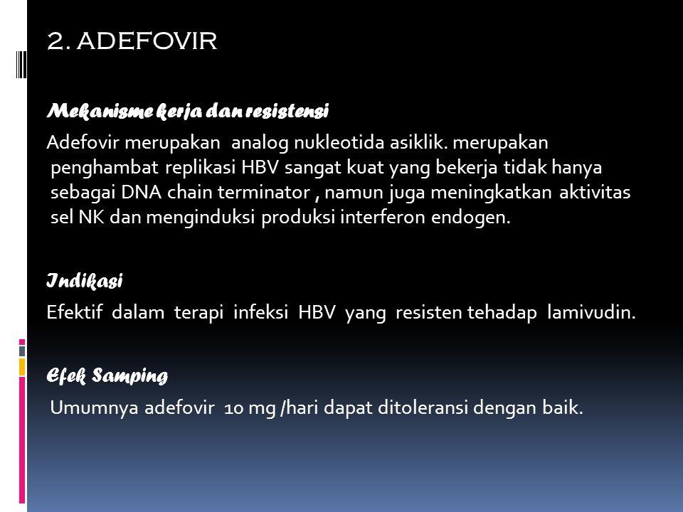 2. ADEFOVIR Mekanisme kerja dan resistensi Adefovir merupakan analog nukleotida asiklik. merupakan penghambat replikasi HBV sangat kuat yang bekerja t