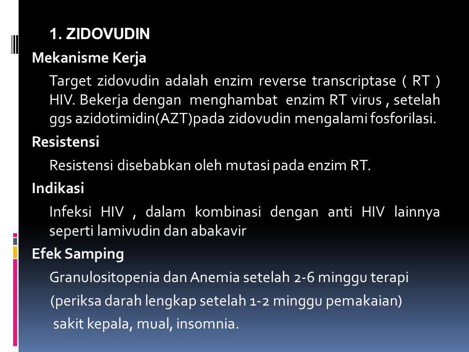 1. ZIDOVUDIN Mekanisme Kerja Target zidovudin adalah enzim reverse transcriptase ( RT ) HIV. Bekerja dengan menghambat enzim RT virus, setelah ggs azi