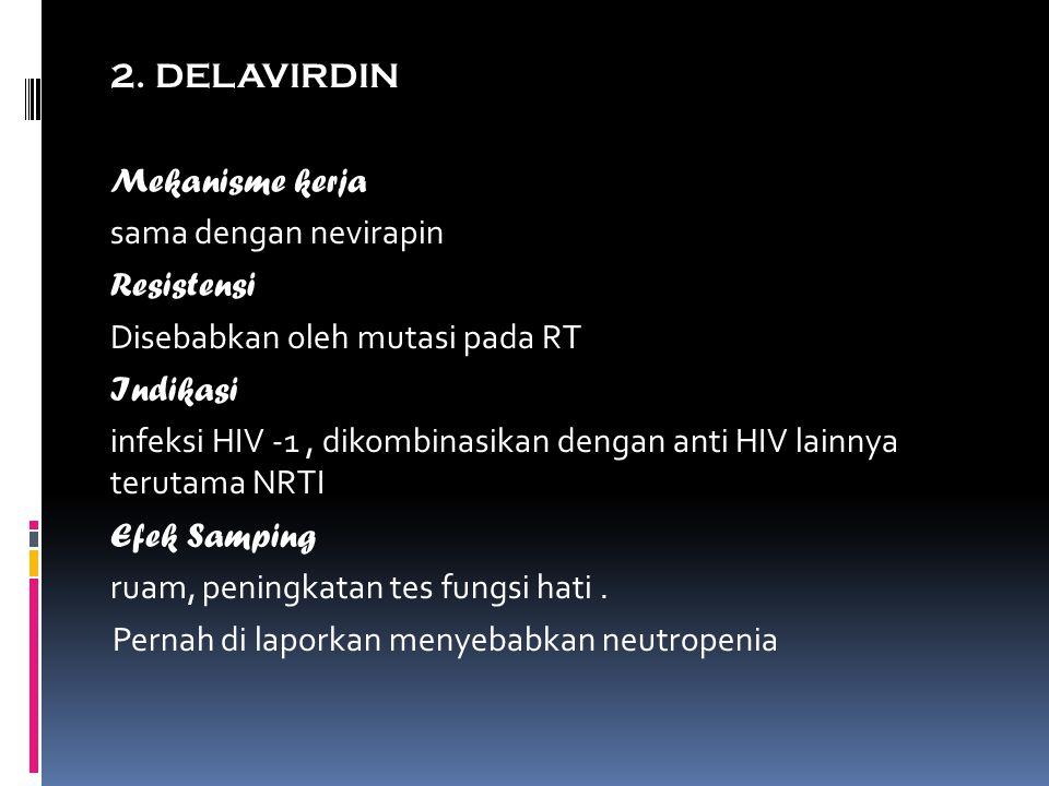 2. DELAVIRDIN Mekanisme kerja sama dengan nevirapin Resistensi Disebabkan oleh mutasi pada RT Indikasi infeksi HIV -1, dikombinasikan dengan anti HIV
