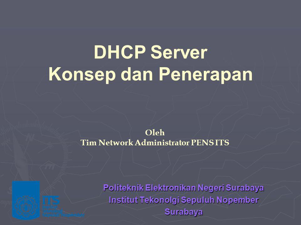 Politeknik Elektronikan Negeri Surabaya Institut Tekonolgi Sepuluh Nopember Surabaya Oleh Tim Network Administrator PENS ITS DHCP Server Konsep dan Penerapan