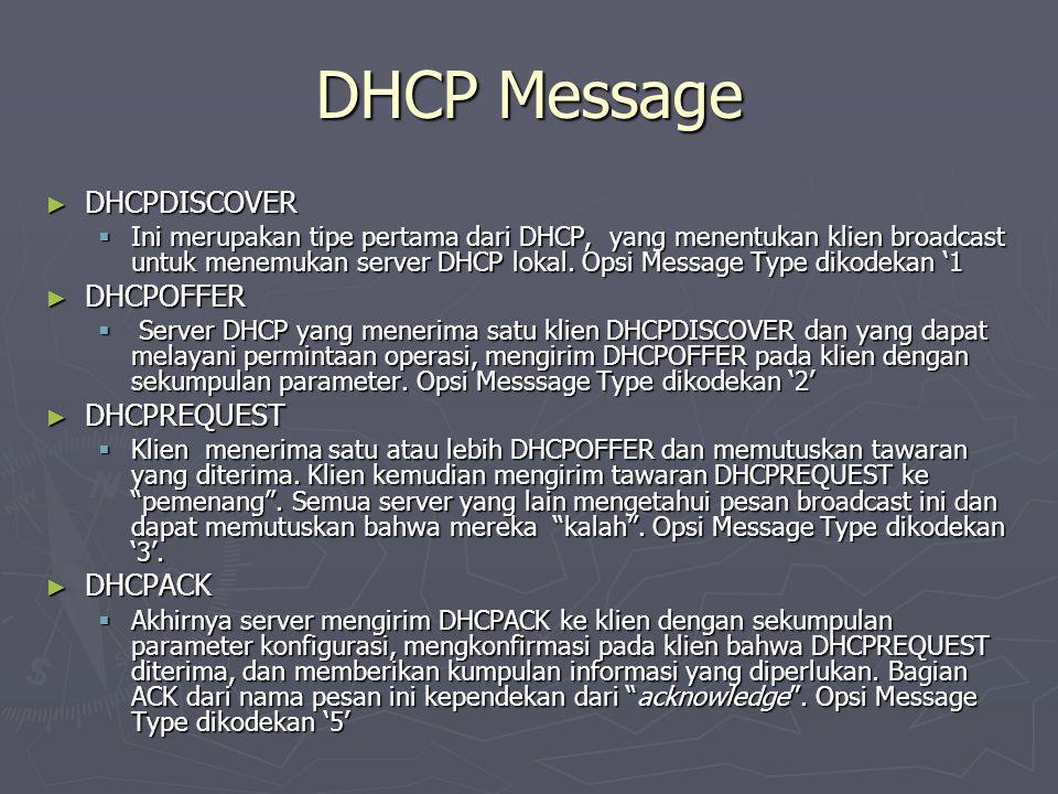 DHCP Message ► DHCPDISCOVER  Ini merupakan tipe pertama dari DHCP, yang menentukan klien broadcast untuk menemukan server DHCP lokal.