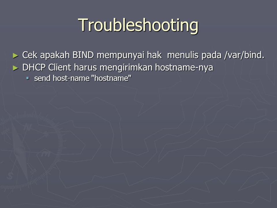 Troubleshooting ► Cek apakah BIND mempunyai hak menulis pada /var/bind. ► DHCP Client harus mengirimkan hostname-nya  send host-name