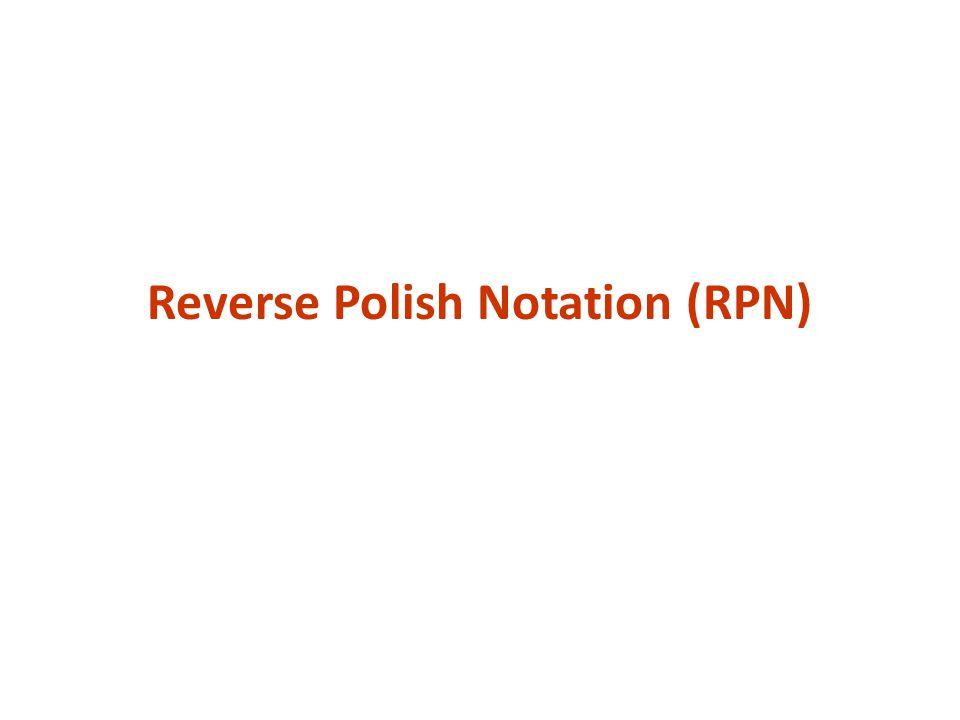 Reverse Polish Notation: menaruh operator di belakang Nama lain : postfix notation Implementasi RPN memakai stack 1.Jika angka , tambahkan pada stack 2.Jika operator , turunkan (POP) dua buah data dari stack, lakukan perhitungan, dan tambahkan (PUSH) hasilnya pada stack