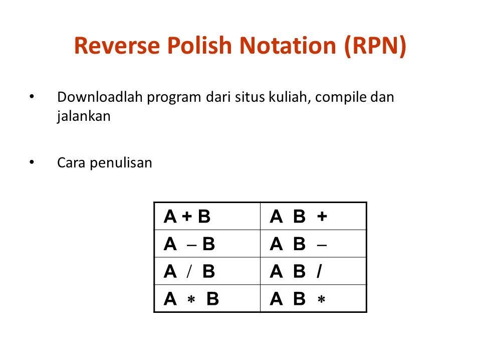 Downloadlah program dari situs kuliah, compile dan jalankan Cara penulisan A + B A B + A  B A B  A  B A B / A  B A B  Reverse Polish Notation (R