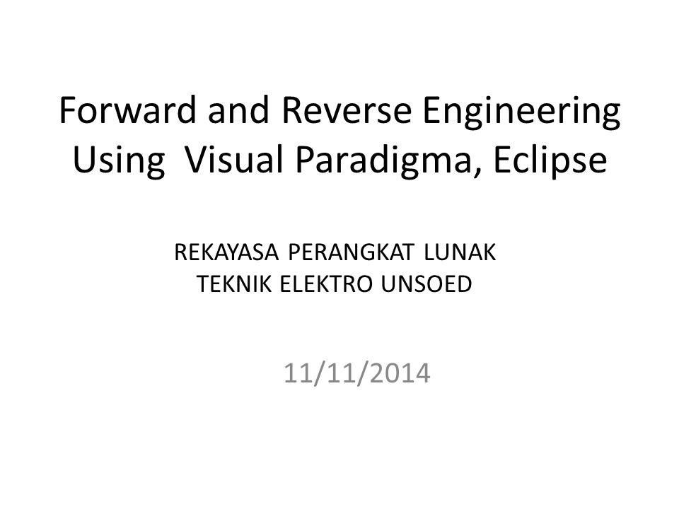Forward and Reverse Engineering Using Visual Paradigma, Eclipse 11/11/2014 REKAYASA PERANGKAT LUNAK TEKNIK ELEKTRO UNSOED