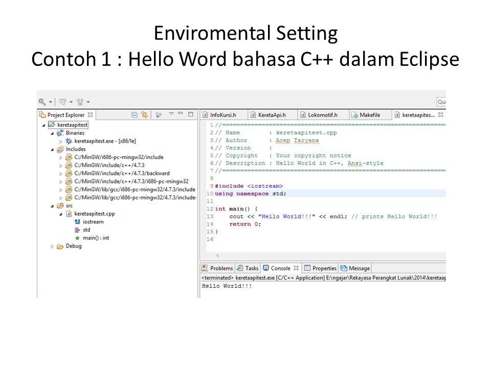 Enviromental Setting Contoh 1 : Hello Word bahasa C++ dalam Eclipse