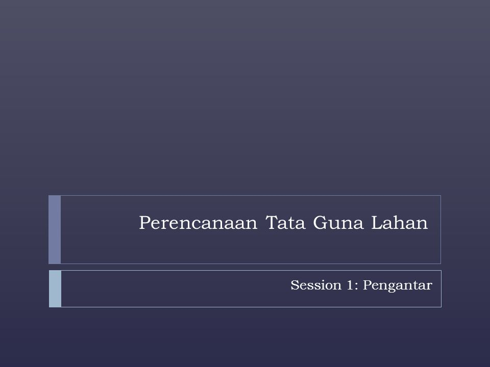 MK Perencanaan Tata Guna Lahan MODULE PLAN Introduction Objectives Structure of the module Reading/literature Assignment Evaluation (grading)