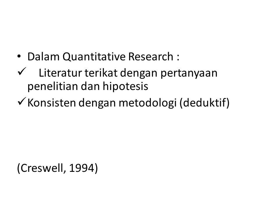 Dalam Quantitative Research : Literatur terikat dengan pertanyaan penelitian dan hipotesis Konsisten dengan metodologi (deduktif) (Creswell, 1994)