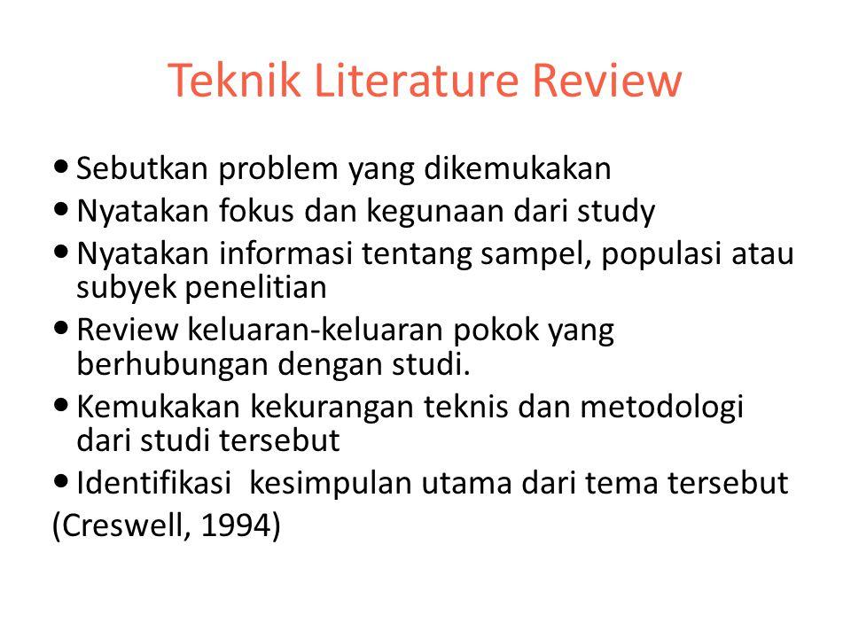 Prioritas dalam Literature Review 1.Mulailah dengan artikel-artikel dalam jurnal ilmiah 2.Lanjutkan dengan review terhadap buku- buku terkait 3.Lalu telaah conference papers atas topik terkait 4.Lihat juga abstrak-abstrak karya tulis ilmiah (tesis-disertasi)