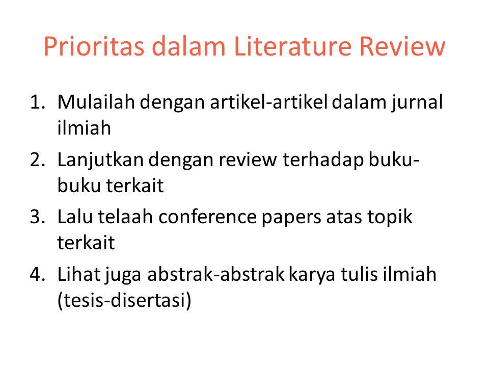 Prioritas dalam Literature Review 1.Mulailah dengan artikel-artikel dalam jurnal ilmiah 2.Lanjutkan dengan review terhadap buku- buku terkait 3.Lalu t