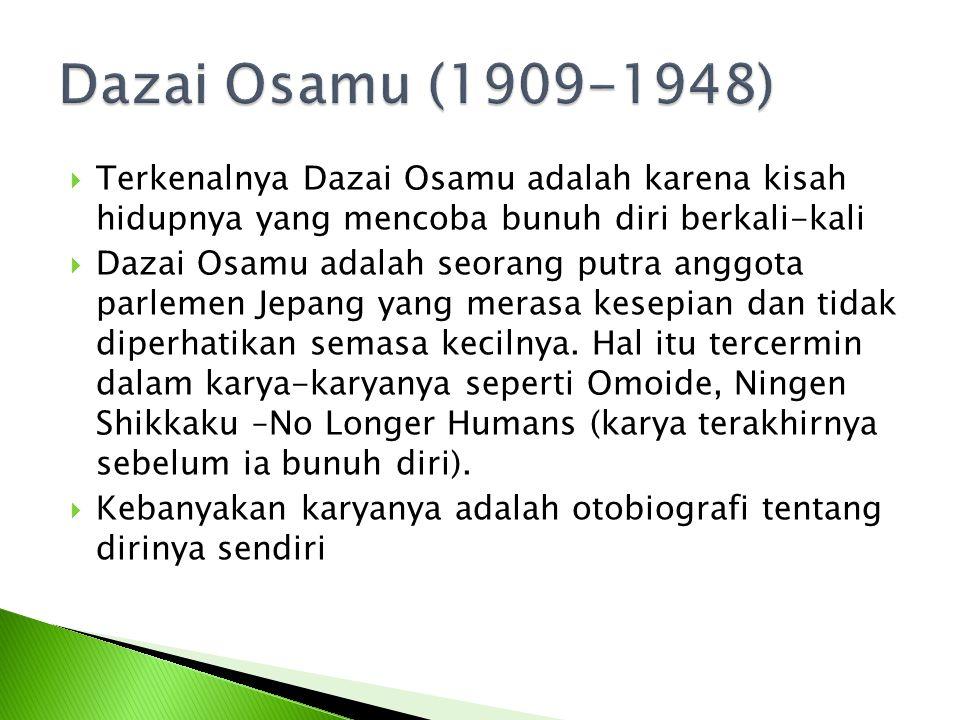  Terkenalnya Dazai Osamu adalah karena kisah hidupnya yang mencoba bunuh diri berkali-kali  Dazai Osamu adalah seorang putra anggota parlemen Jepang