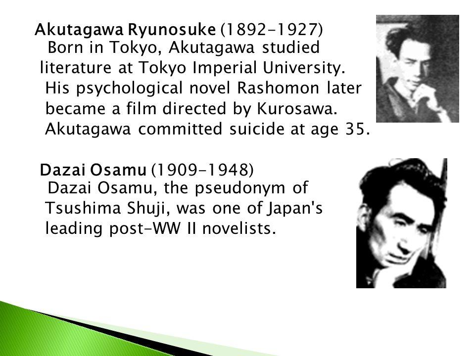 Akutagawa Ryunosuke (1892-1927) Born in Tokyo, Akutagawa studied literature at Tokyo Imperial University. His psychological novel Rashomon later becam