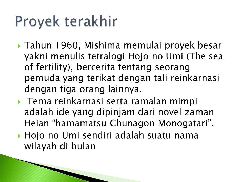  Tahun 1960, Mishima memulai proyek besar yakni menulis tetralogi Hojo no Umi (The sea of fertility), bercerita tentang seorang pemuda yang terikat d