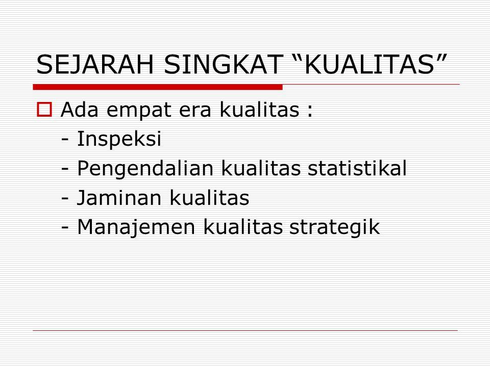 """SEJARAH SINGKAT """"KUALITAS""""  Ada empat era kualitas : - Inspeksi - Pengendalian kualitas statistikal - Jaminan kualitas - Manajemen kualitas strategik"""