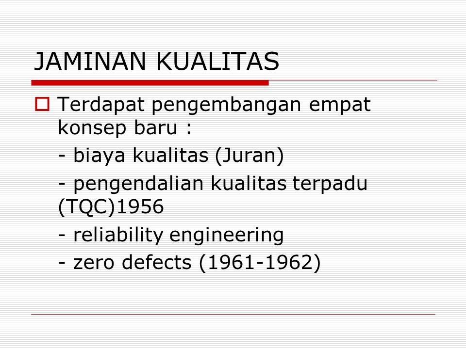 JAMINAN KUALITAS  Terdapat pengembangan empat konsep baru : - biaya kualitas (Juran) - pengendalian kualitas terpadu (TQC)1956 - reliability engineer