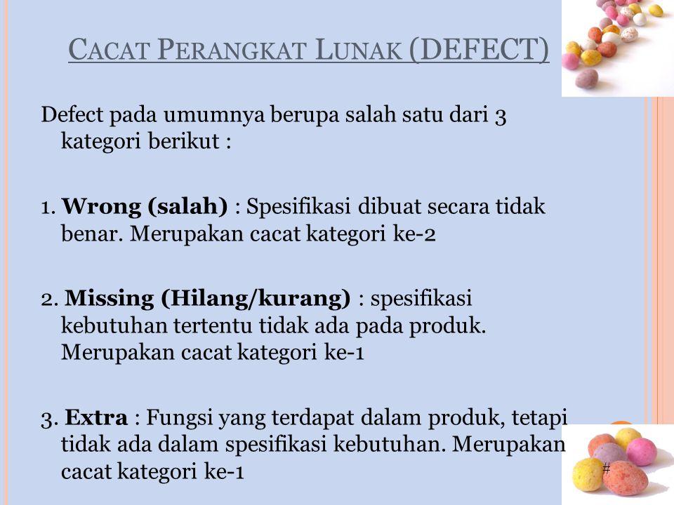 # C ACAT P ERANGKAT L UNAK (DEFECT) Defect pada umumnya berupa salah satu dari 3 kategori berikut : 1. Wrong (salah) : Spesifikasi dibuat secara tidak
