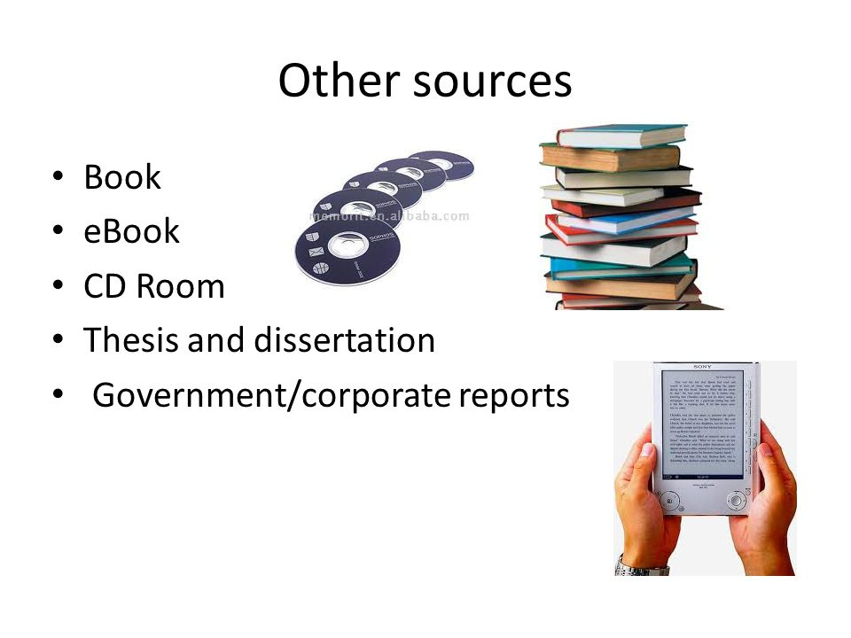 Other sources Book eBook CD Room Thesis and dissertation Government/corporate reports